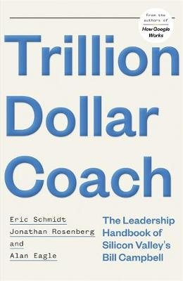 Trillion Dollar Coach - The Leadership Handbook of Silicon Valley's Bill Campbell (Hardcover): Anonymous