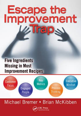 Escape the Improvement Trap - Five Ingredients Missing in Most Improvement Recipes (Paperback, New): Michael Bremer, Brian...
