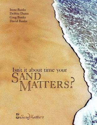 Isn't It About Time Your Sand Matters? (Paperback): David Banks, Debbie Dunn, Greg Banks and Irene Banks