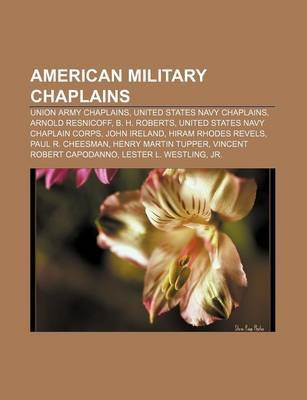 American Military Chaplains - Union Army Chaplains, United States Navy Chaplains, Arnold Resnicoff, B. H. Roberts (Paperback):...