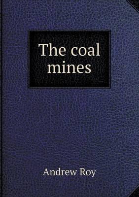 The Coal Mines (Paperback): Andrew Roy