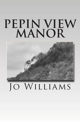 Pepin View Manor (Paperback): Jo Williams