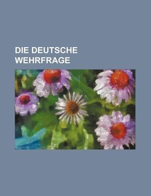 Die Deutsche Wehrfrage (English, German, Paperback): B. Cher Group, Bucher Group