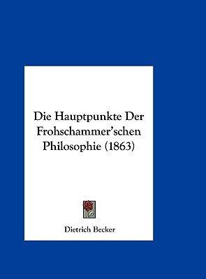 Die Hauptpunkte Der Frohschammer'schen Philosophie (1863) (English, German, Hardcover): Dietrich Becker