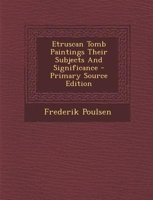 Etruscan Tomb Paintings Their Subjects and Significance - Primary Source Edition (Paperback): Frederik Poulsen