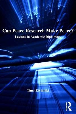 Can Peace Research Make Peace? - Lessons in Academic Diplomacy (Electronic book text): Timo Kivimaki