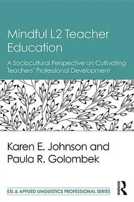 Mindful L2 Teacher Education - A Sociocultural Perspective on Cultivating Teachers' Professional Development (Electronic...