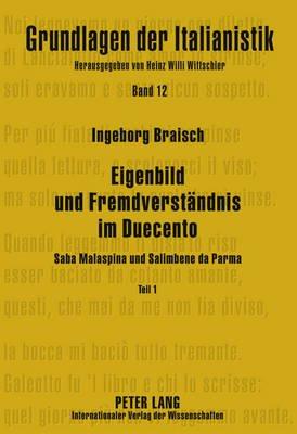 Eigenbild Und Fremdverstaendnis Im Duecento - Teil 1 Saba Malaspina - Teil 2 Salimbene Da Parma (German, Hardcover): Ingeborg...