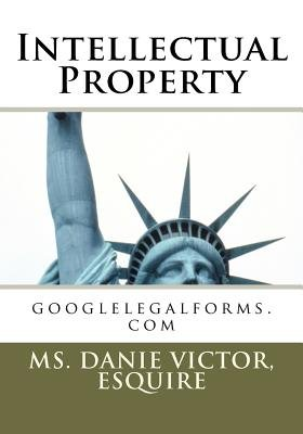 Intellectual Property - Googlelegalforms.com (Paperback): Esquire MS Danie Victor