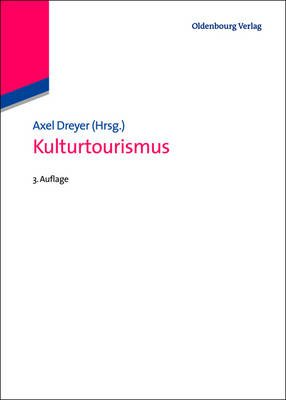Kulturtourismus (German, Electronic book text, 3rd Completely Revised ed.): Axel Dreyer, Christian Antz