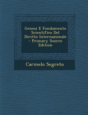 Genesi E Fondamento Scientifico del Diritto Internazionale (English, Italian, Paperback, Primary Source): Carmelo Segreto