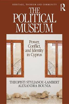 The Political Museum - Power, Conflict, and Identity in Cyprus (Electronic book text): Theopisti Stylianou-Lambert