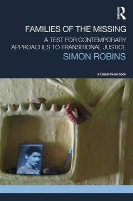 Families of the Missing - A Test for Contemporary Approaches to Transitional Justice (Paperback): Simon  Robins