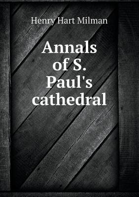 Annals of S. Paul's Cathedral (Paperback): Henry Hart Milman
