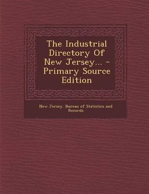 The Industrial Directory of New Jersey... - Primary Source Edition (Paperback): New Jersey Bureau of Statistics and Rec