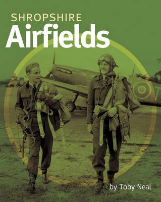Shropshire Airfields (Hardcover): Toby Neal
