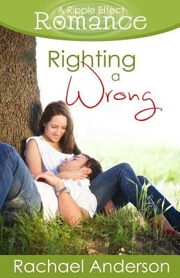 Righting a Wrong (a Ripple Effect Romance Novella, Book 3) (Paperback): Rachael Anderson