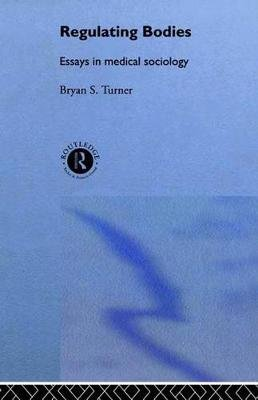 Regulating Bodies - Essays in Medical Sociology (Electronic book text): Professor Bryan S. Turner, Bryan S. Turner