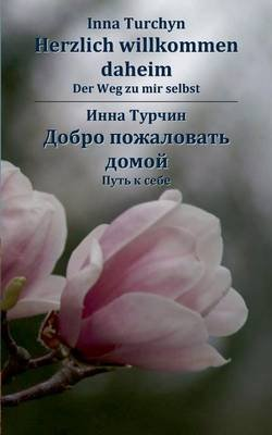 Herzlich Willkommen Daheim. Zweisprachige Ausgabe Deutsch - Russisch (German, Paperback): Inna Turchyn