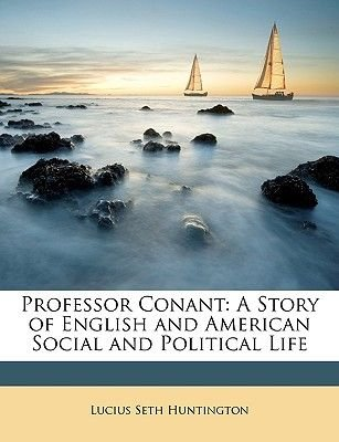 Professor Conant - A Story of English and American Social and Political Life (Paperback): Lucius Seth Huntington