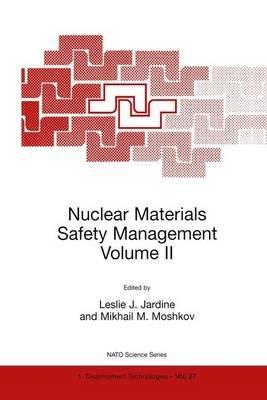 Nuclear Materials Safety Management Volume II (Paperback): Leslie J. Jardine, Mikhail M. Moshkov