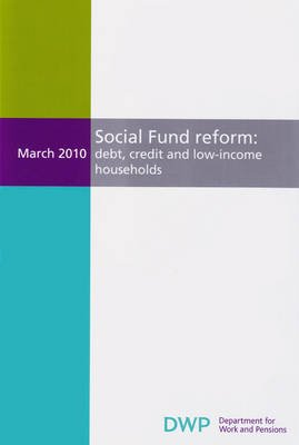 Social Fund Reform - Debt, Credit and Low-Income Households (Paperback): Great Britain. Department For Work And Pensions