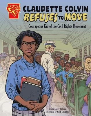 Claudette Colvin Refuses to Move - Courageous Kid of the Civil Rights Movement (Hardcover): Ebony Joy Wilkins