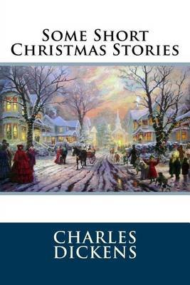 Some Short Christmas Stories (Paperback): Dickens