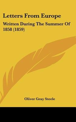 Letters From Europe - Written During The Summer Of 1858 (1859) (Hardcover): Oliver Gray Steele