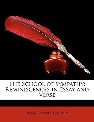 The School of Sympathy - Reminiscences in Essay and Verse (Paperback): Julian Biddulph Arnold
