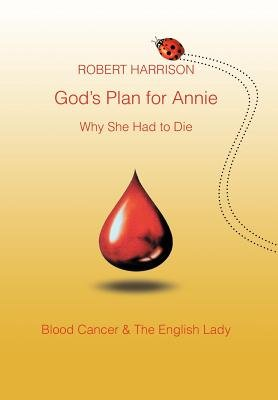 God's Plan for Annie Why She Had to Die (Hardcover): Robert Harrison