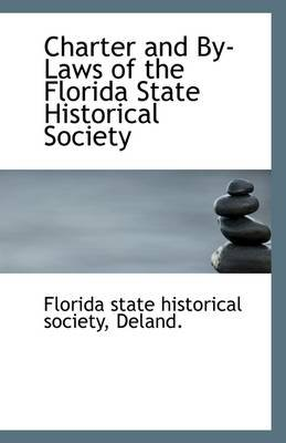 Charter and By-Laws of the Florida State Historical Society (Paperback): Deland. Flori state historical society