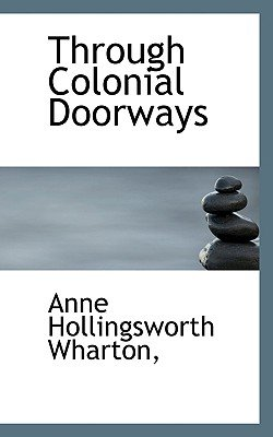 Through Colonial Doorways (Paperback): Anne Hollingsworth Wharton
