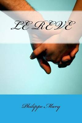 Le Reve (French, Paperback): MR Philippe Mary
