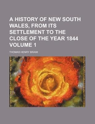 A History of New South Wales, from Its Settlement to the Close of the Year 1844 Volume 1 (Paperback): Thomas Henry Braim