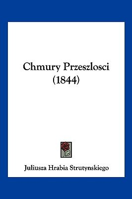 Chmury Przeszlosci (1844) (English, Polish, Paperback): Juliusza Hrabia Strutynskiego