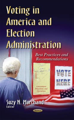 Voting in America & Election Administration - Best Practices & Recommendations (Hardcover): Suzy N Marchand