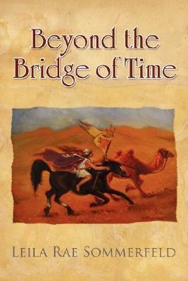 Beyond the Bridge of Time (Paperback): Leila Rae Sommerfeld