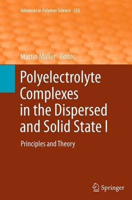 Polyelectrolyte Complexes in the Dispersed and Solid State I - Principles and Theory (Paperback, Softcover reprint of the...