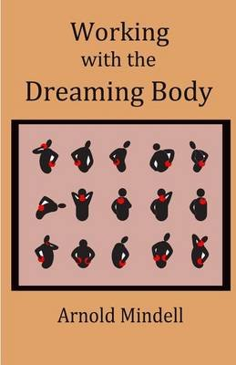Working with the Dreaming Body (Paperback): Arnold Mindell