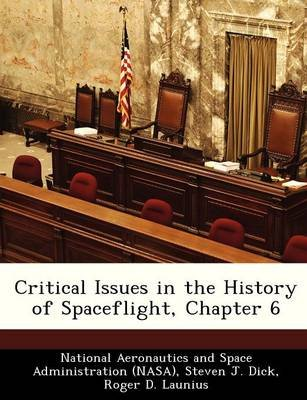Critical Issues in the History of Spaceflight, Chapter 6 (Paperback): Steven J. Dick, Roger D. Launius