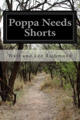 Poppa Needs Shorts (Paperback): Walt and Lee Richmond