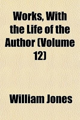Works, with the Life of the Author (Volume 12) (Paperback): William Jones