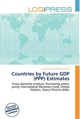 Countries by Future Gdp (PPP) Estimates (Paperback): Terrence James Victorino