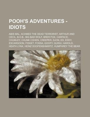 Pooh's Adventures - Idiots - Abis Mal, Achmed the Dead Terrorist, Arthur and Cecil, B.O.B., Big Bad Wolf, Brer Fox,...
