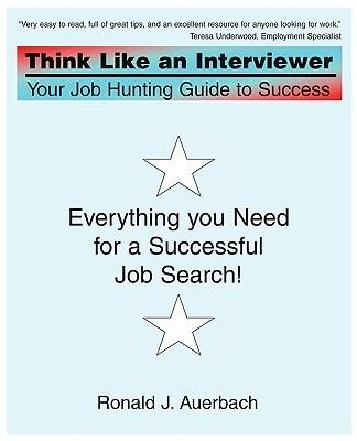 Think Like an Interviewer - Your Job Hunting Guide to Success (Paperback): Ronald J. Auerbach