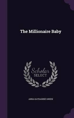 The Millionaire Baby (Hardcover): Anna Katharine Green