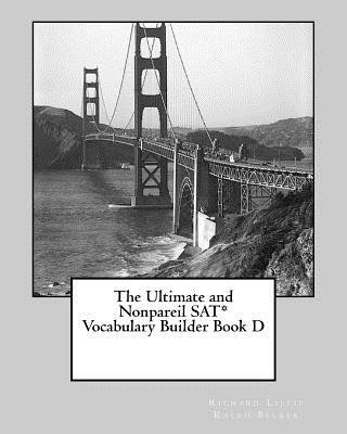 The Ultimate and Nonpareil SAT Vocabulary Builder Book D (Paperback): Richard Lille