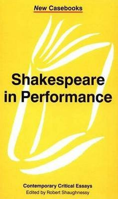 Shakespeare in Performance (Paperback, New): Robert Shaughnessy