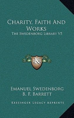 Charity, Faith and Works - The Swedenborg Library V5 (Hardcover): Emanuel Swedenborg